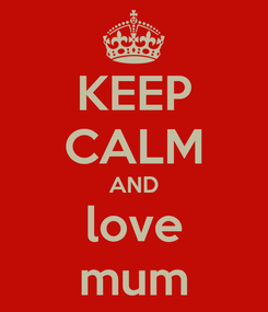 Poster: KEEP CALM AND love mum