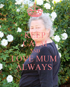 Poster: KEEP CALM AND LOVE MUM  ALWAYS
