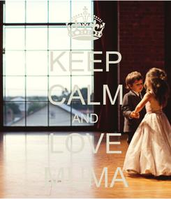 Poster: KEEP CALM AND LOVE MUMA