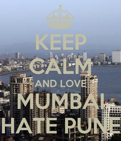 Poster: KEEP CALM AND LOVE MUMBAI HATE PUNE