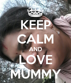 Poster: KEEP CALM AND LOVE MUMMY