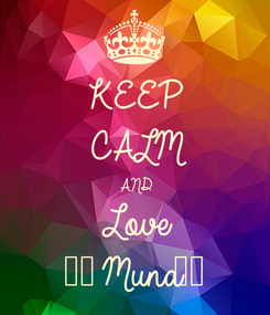 Poster: KEEP CALM AND Love ❤️Muna❤️
