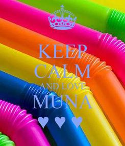 Poster: KEEP CALM AND LOVE MUNA ♥ ♥ ♥