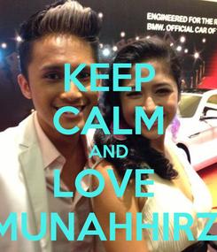 Poster: KEEP CALM AND LOVE  MUNAHHIRZI