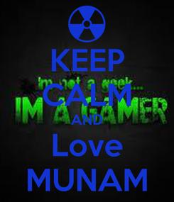Poster: KEEP CALM AND Love MUNAM