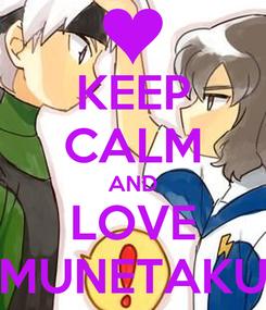 Poster: KEEP CALM AND LOVE MUNETAKU