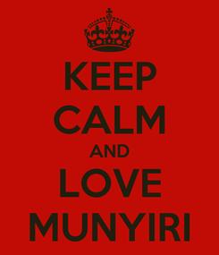 Poster: KEEP CALM AND LOVE MUNYIRI