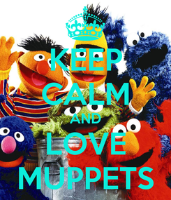 Poster: KEEP CALM AND LOVE MUPPETS