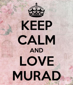 Poster: KEEP CALM AND LOVE MURAD