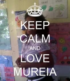 Poster: KEEP CALM AND LOVE MUREIA