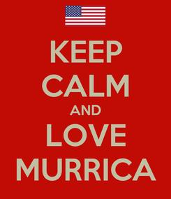 Poster: KEEP CALM AND LOVE MURRICA