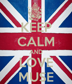 Poster: KEEP CALM AND LOVE MUSE