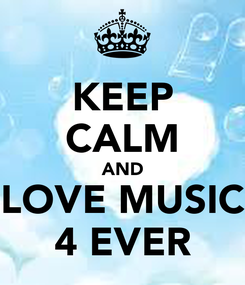 Poster: KEEP CALM AND LOVE MUSIC 4 EVER