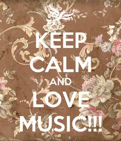 Poster: KEEP CALM AND LOVE MUSIC!!!