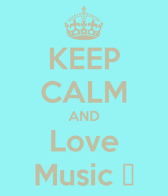 Poster: KEEP CALM AND Love Music 😎