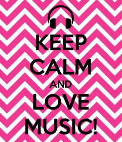 Poster: KEEP CALM AND LOVE MUSIC!