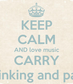 Poster: KEEP CALM AND love music CARRY ON drinking and partying