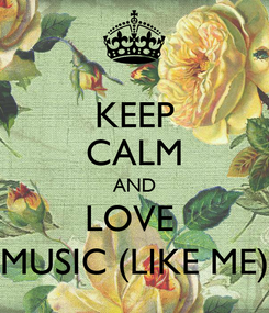 Poster: KEEP CALM AND LOVE  MUSIC (LIKE ME)