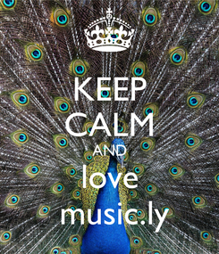 Poster: KEEP CALM AND love  music.ly