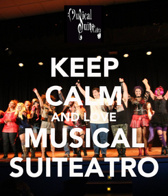 Poster: KEEP CALM AND LOVE MUSICAL SUITEATRO