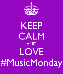 Poster: KEEP CALM AND LOVE #MusicMonday
