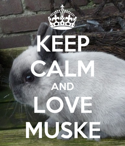 Poster: KEEP CALM AND LOVE MUSKE