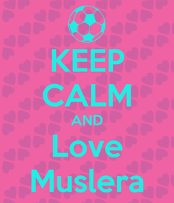 Poster: KEEP CALM AND Love Muslera