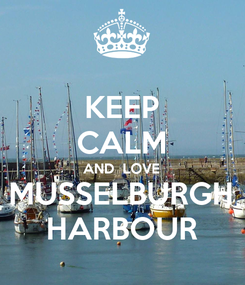 Poster: KEEP CALM AND  LOVE MUSSELBURGH HARBOUR