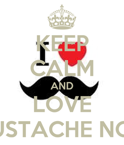 Poster: KEEP CALM AND LOVE MUSTACHE NOVI
