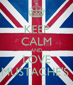 Poster: KEEP CALM AND LOVE MUSTACHE'S