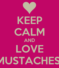 Poster: KEEP CALM AND LOVE MUSTACHES