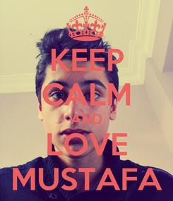 Poster: KEEP CALM AND LOVE MUSTAFA