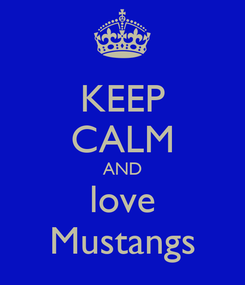 Poster: KEEP CALM AND love Mustangs