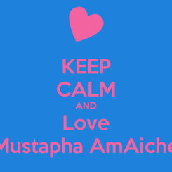 Poster: KEEP CALM AND Love Mustapha AmAiche