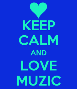 Poster: KEEP CALM AND LOVE MUZIC
