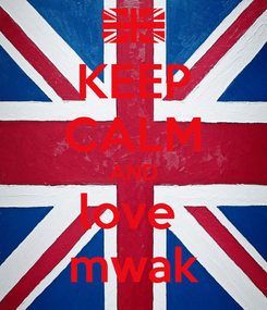 Poster: KEEP CALM AND love  mwak