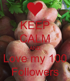 Poster: KEEP CALM AND Love my 100 Followers