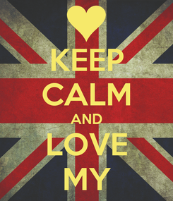 Poster: KEEP CALM AND LOVE MY