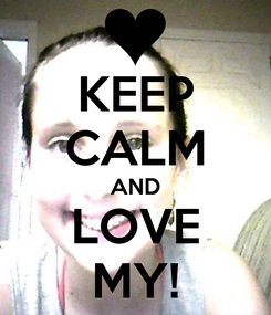 Poster: KEEP CALM AND LOVE MY!