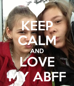 Poster: KEEP CALM AND LOVE MY ABFF