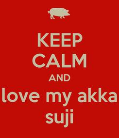 Poster: KEEP CALM AND love my akka suji