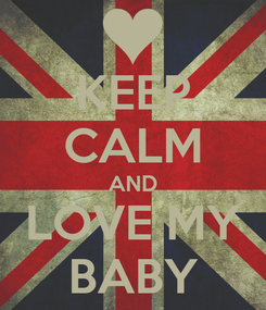 Poster: KEEP CALM AND LOVE MY BABY