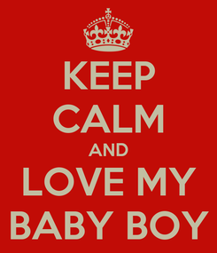 Poster: KEEP CALM AND LOVE MY BABY BOY