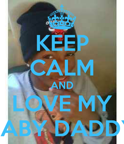 Poster: KEEP CALM AND LOVE MY BABY DADDY