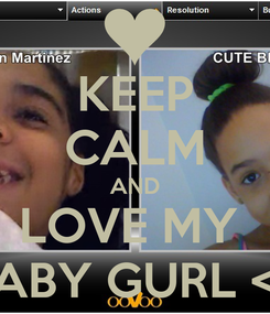 Poster: KEEP CALM AND LOVE MY  BABY GURL <3