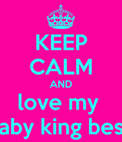 Poster: KEEP CALM AND love my  baby king besh