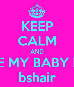 Poster: KEEP CALM AND LOVE MY BABY KING bshair
