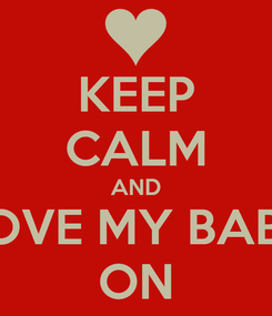 Poster: KEEP CALM AND LOVE MY BABY ON