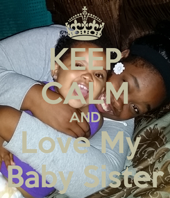 Poster: KEEP CALM AND Love My  Baby Sister