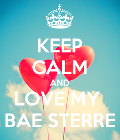 Poster: KEEP CALM AND LOVE MY  BAE STERRE
